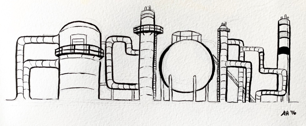 A google doodle influenced drawing by alleanna harris of the word factory composed of drawing of tubes and oil refinery buildings.
